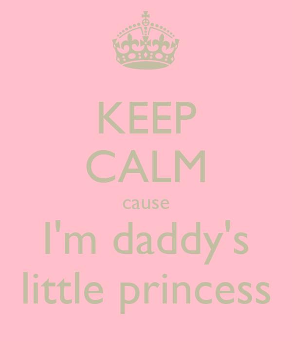 KEEP CALM cause I'm daddy's little princess