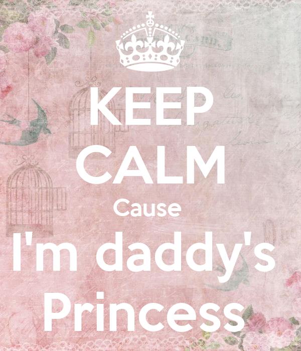 KEEP CALM Cause  I'm daddy's  Princess