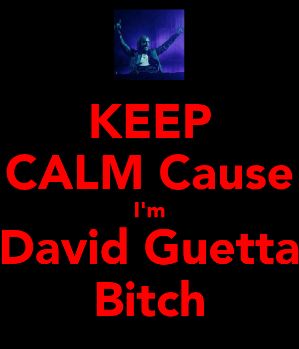 KEEP CALM Cause I'm David Guetta Bitch