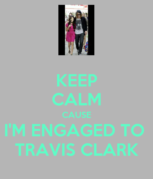 KEEP CALM CAUSE I'M ENGAGED TO  TRAVIS CLARK