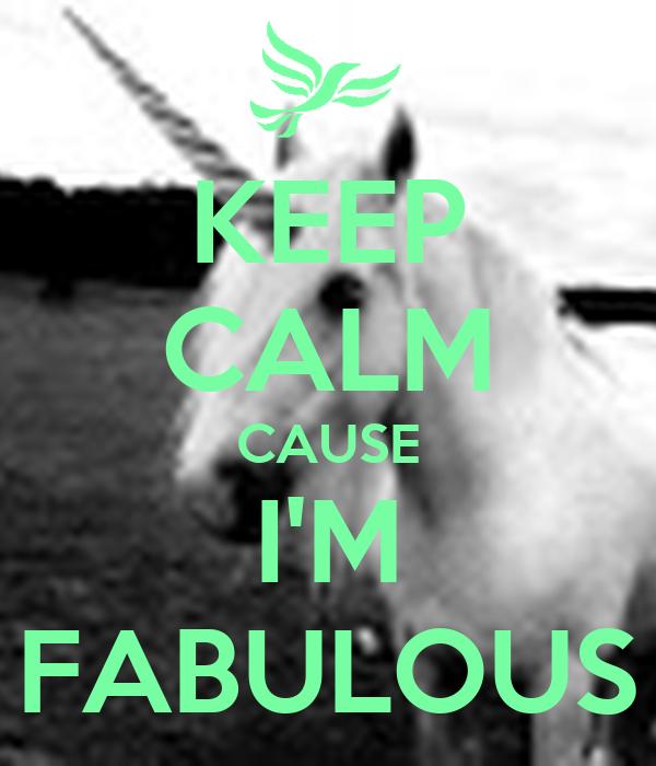 KEEP CALM CAUSE I'M FABULOUS