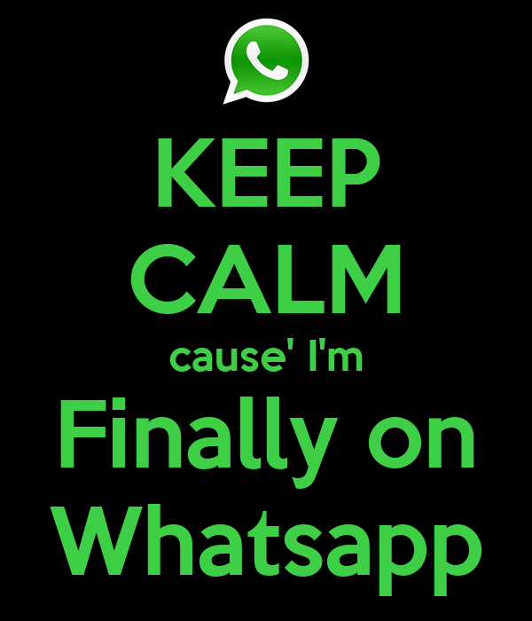 KEEP CALM cause' I'm Finally on Whatsapp