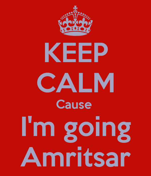 KEEP CALM Cause  I'm going Amritsar