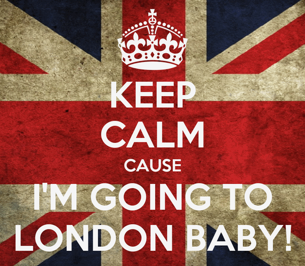 KEEP CALM CAUSE I'M GOING TO LONDON BABY!