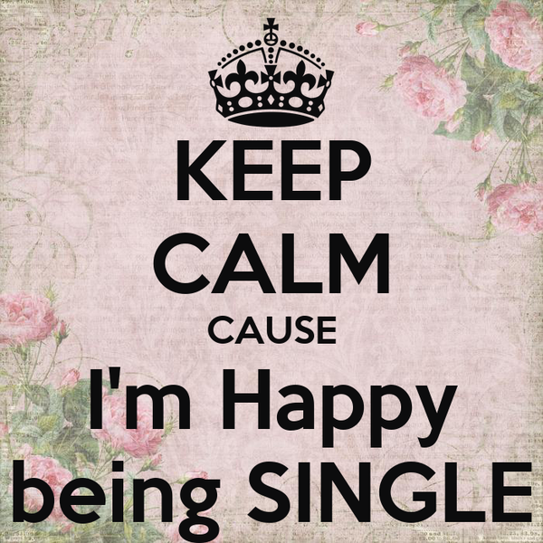Keep Calm Cause Im Happy Being Single Poster Katha Keep Calm O