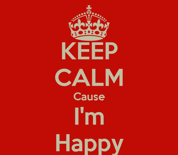 KEEP CALM Cause I'm Happy