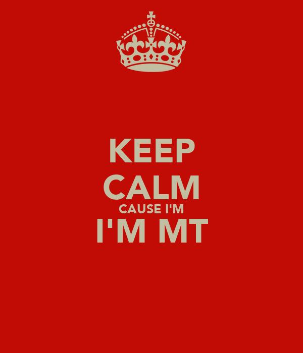 KEEP CALM CAUSE I'M I'M MT