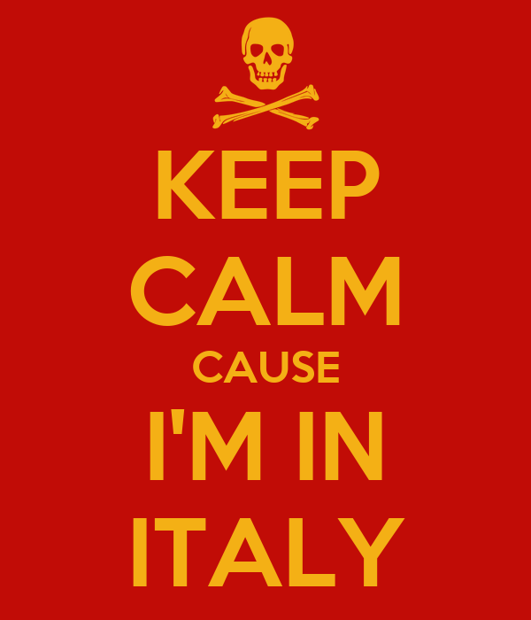 KEEP CALM CAUSE I'M IN ITALY