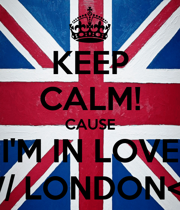 KEEP CALM! CAUSE I'M IN LOVE W/ LONDON<3
