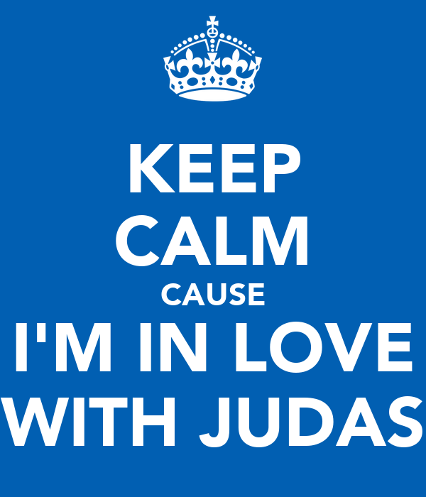 KEEP CALM CAUSE I'M IN LOVE WITH JUDAS
