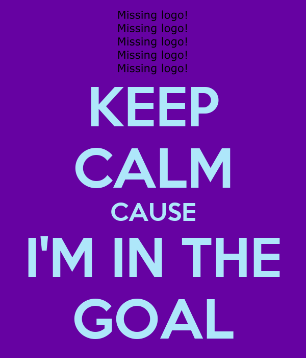 KEEP CALM CAUSE I'M IN THE GOAL