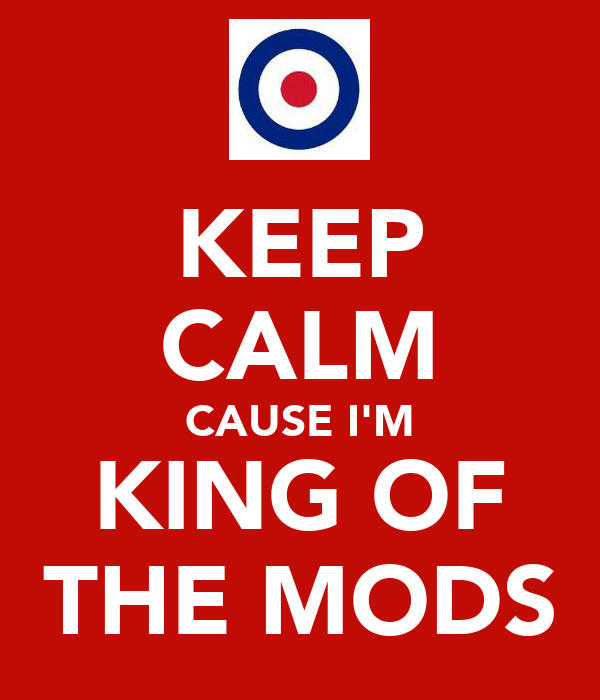 KEEP CALM CAUSE I'M KING OF THE MODS