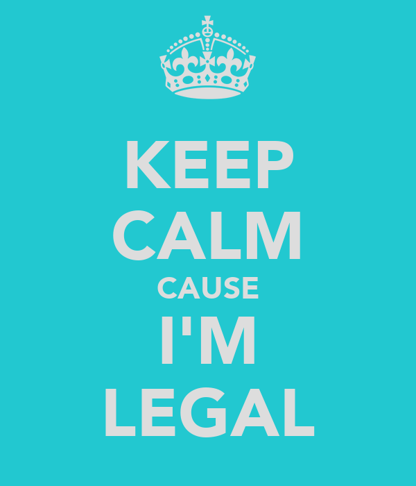 KEEP CALM CAUSE I'M LEGAL
