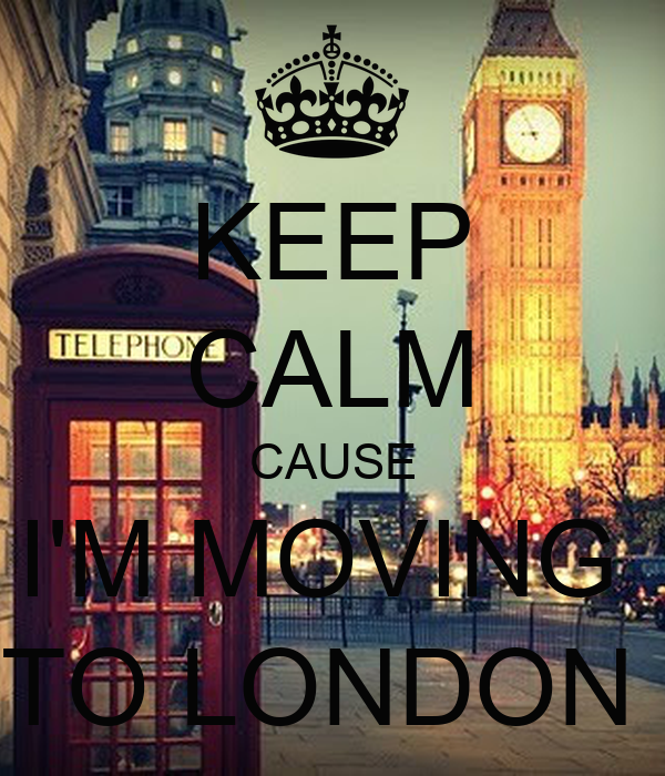 KEEP CALM CAUSE I'M MOVING  TO LONDON