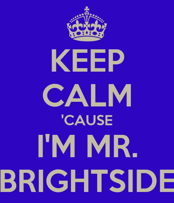 KEEP CALM 'CAUSE I'M MR. BRIGHTSIDE