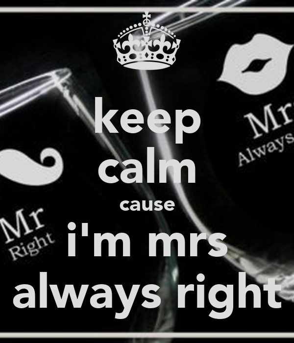 keep calm cause i'm mrs always right
