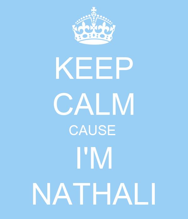 KEEP CALM CAUSE  I'M NATHALI