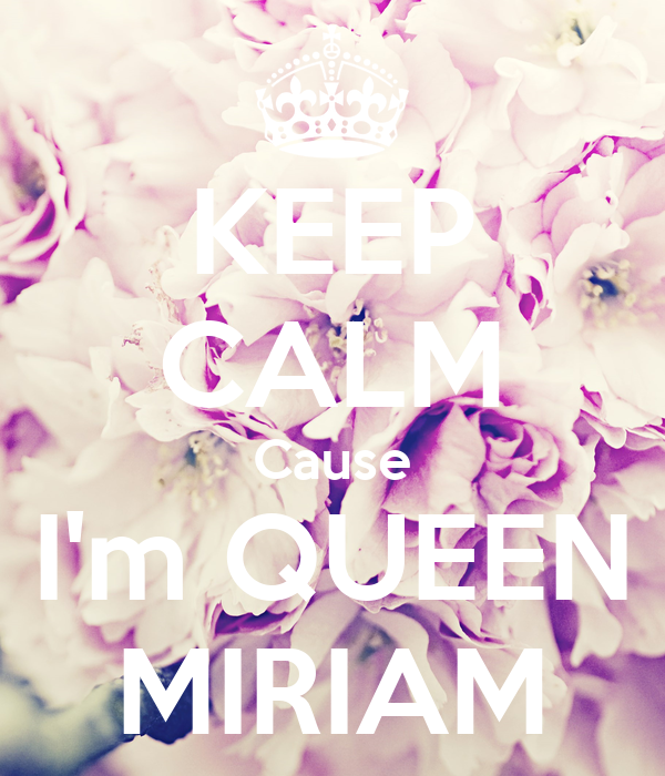 KEEP CALM Cause I'm QUEEN MIRIAM