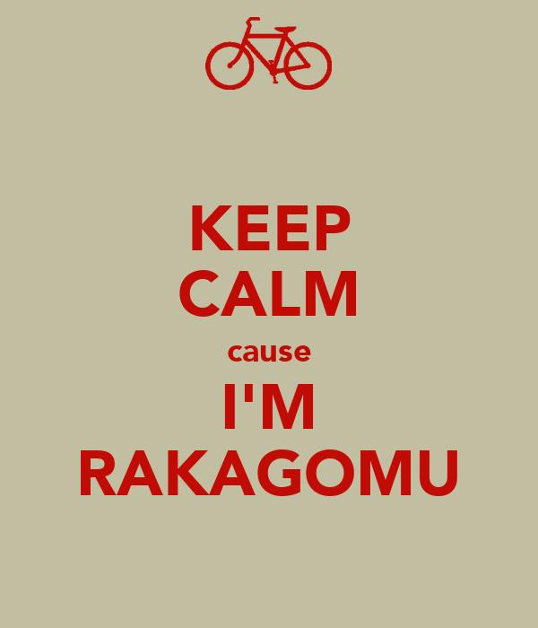 KEEP CALM cause I'M RAKAGOMU