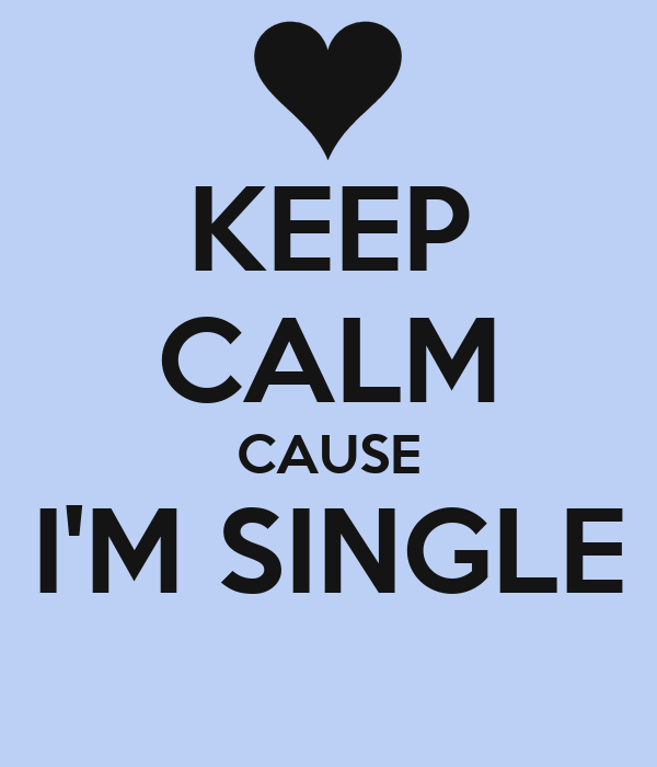 KEEP CALM CAUSE I'M SINGLE