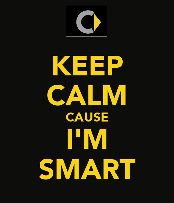 KEEP CALM CAUSE I'M SMART