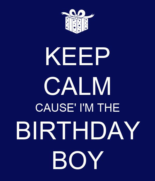 keep calm cause i m the birthday boy poster max keep calm o matic