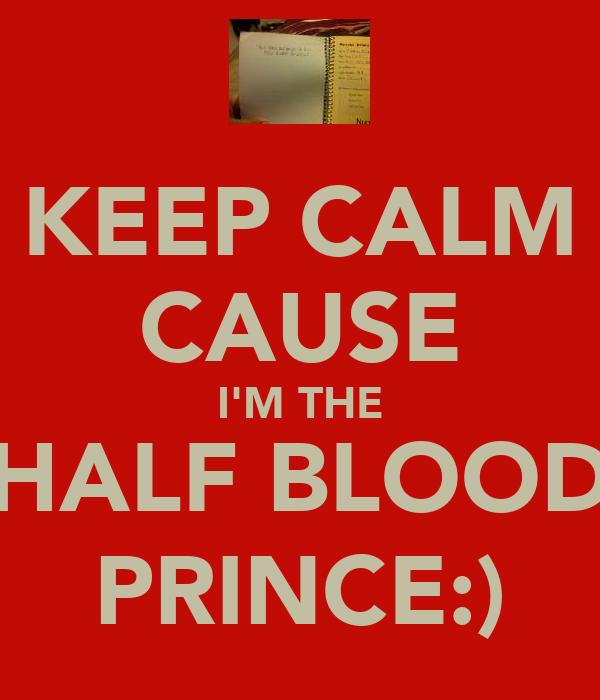 KEEP CALM CAUSE I'M THE HALF BLOOD PRINCE:)