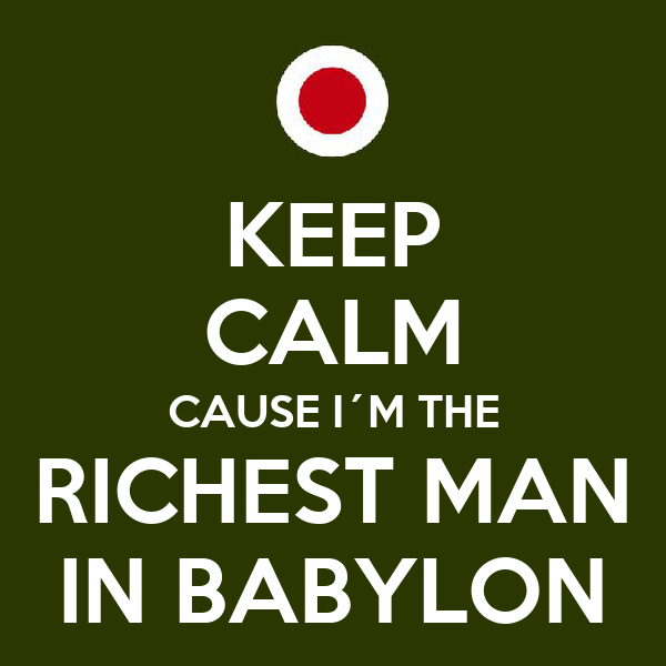 KEEP CALM CAUSE I´M THE RICHEST MAN IN BABYLON