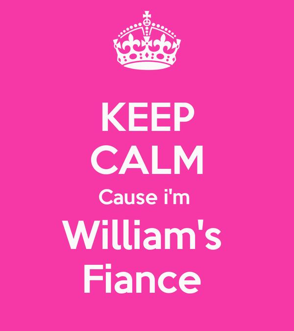 KEEP CALM Cause i'm  William's  Fiance