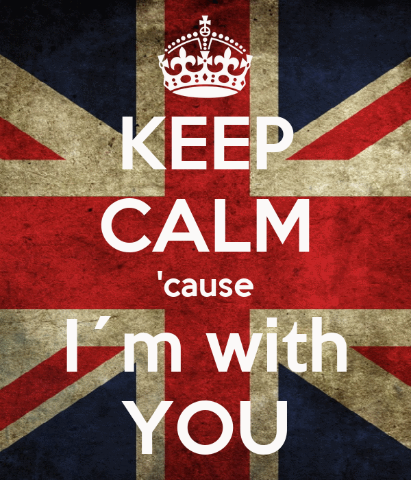 KEEP CALM 'cause I´m with YOU