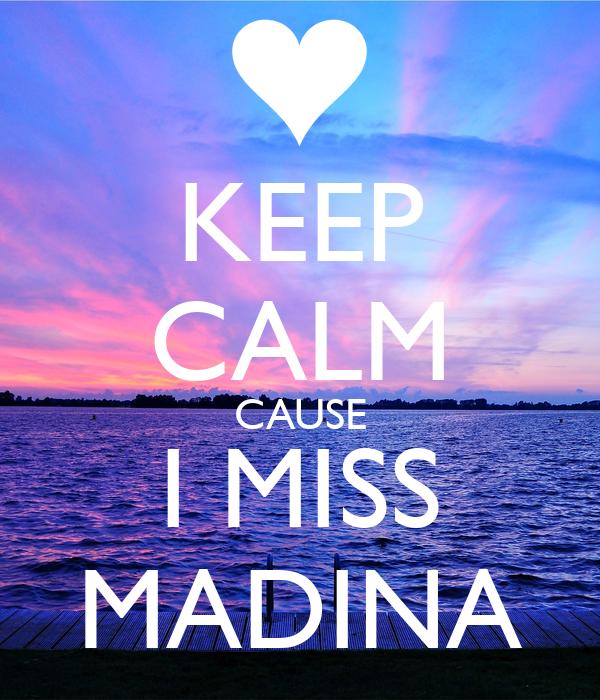 KEEP CALM CAUSE I MISS MADINA
