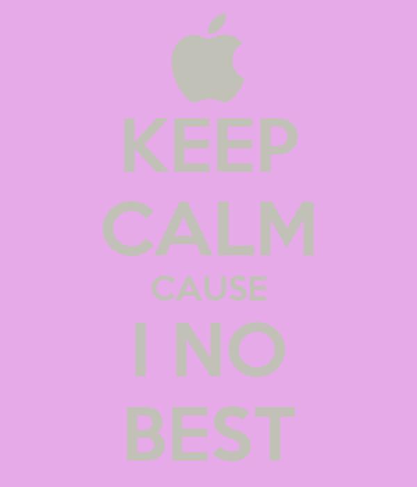 KEEP CALM CAUSE I NO BEST