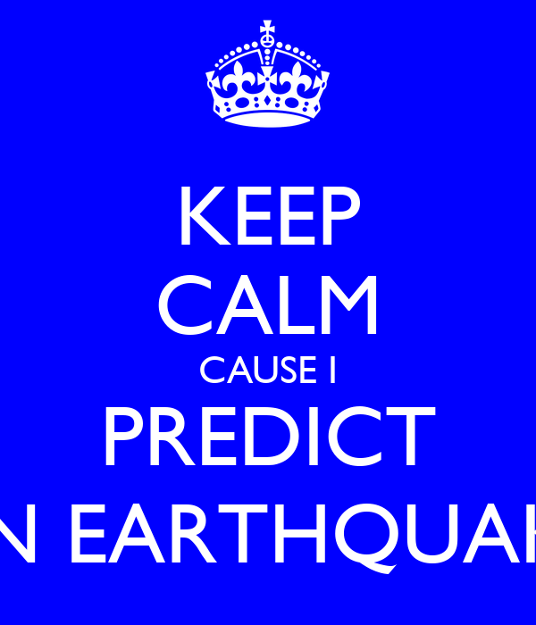 KEEP CALM CAUSE I PREDICT AN EARTHQUAKE