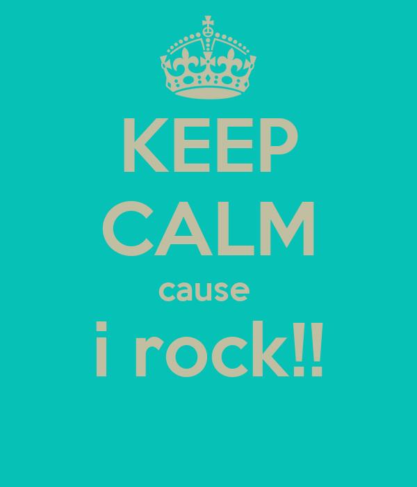 KEEP CALM cause  i rock!!
