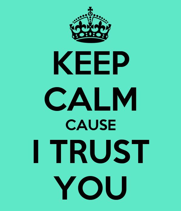 KEEP CALM CAUSE I TRUST YOU