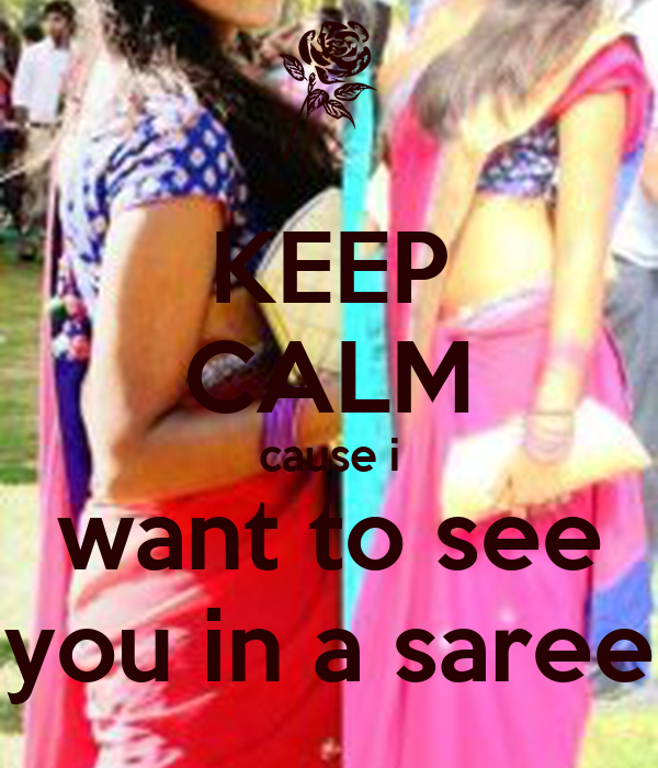 KEEP CALM cause i want to see you in a saree