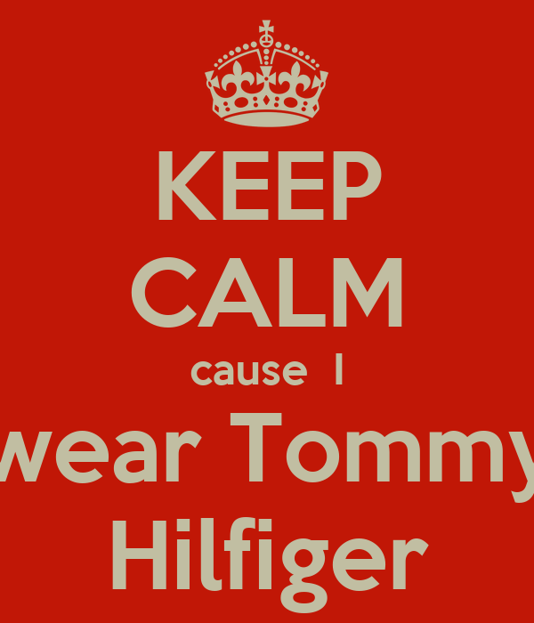 KEEP CALM cause  I wear Tommy Hilfiger