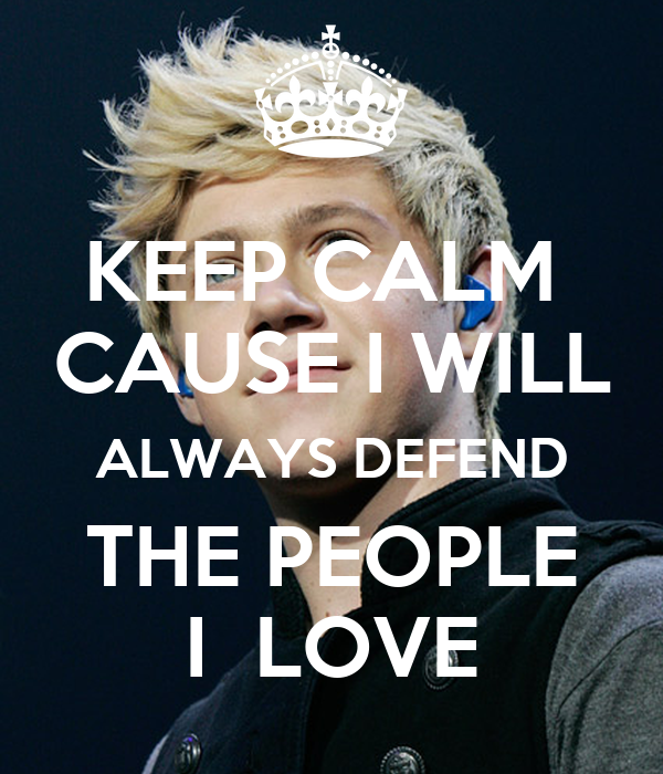 KEEP CALM  CAUSE I WILL ALWAYS DEFEND THE PEOPLE I  LOVE