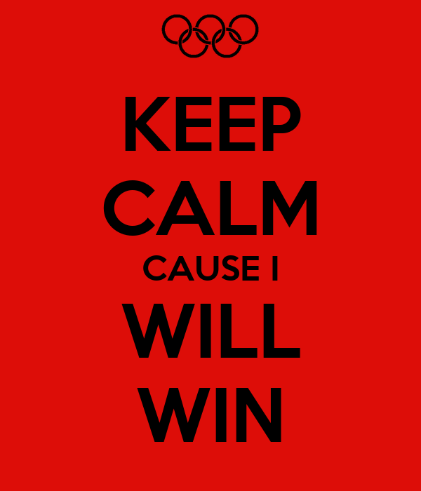 KEEP CALM CAUSE I WILL WIN