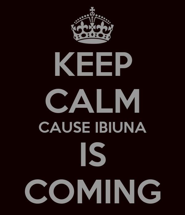 KEEP CALM CAUSE IBIUNA IS COMING