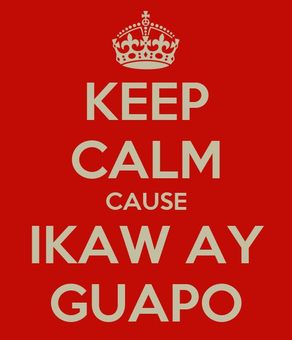 KEEP CALM CAUSE IKAW AY GUAPO