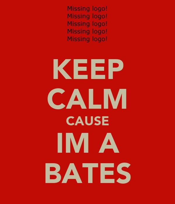 KEEP CALM CAUSE IM A BATES