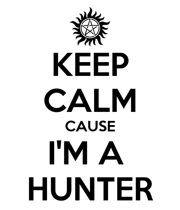 KEEP CALM CAUSE I'M A  HUNTER