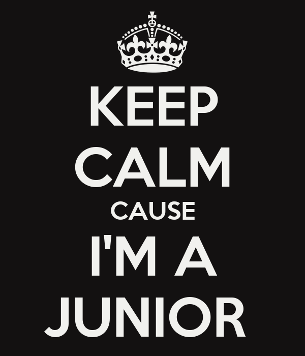 KEEP CALM CAUSE I'M A JUNIOR