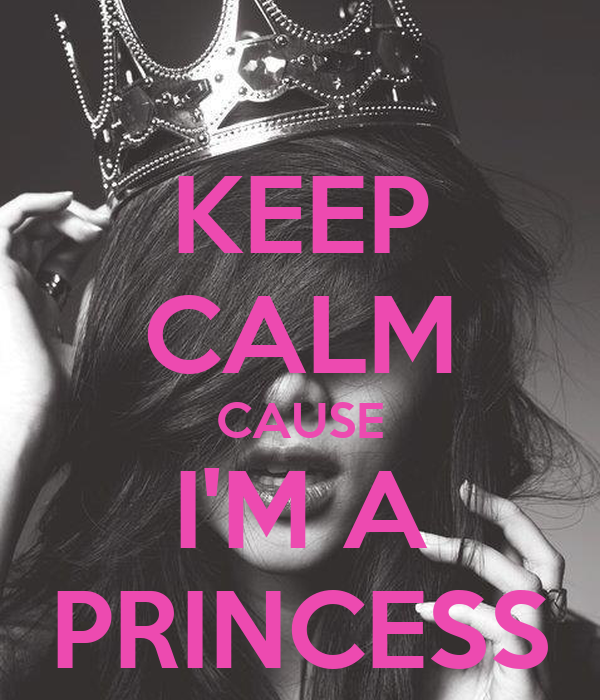 KEEP CALM CAUSE I'M A PRINCESS