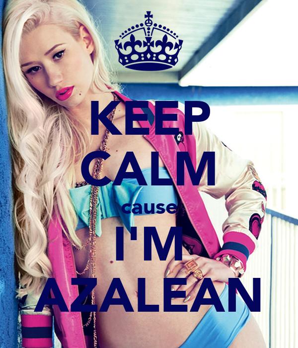 KEEP CALM cause I'M AZALEAN