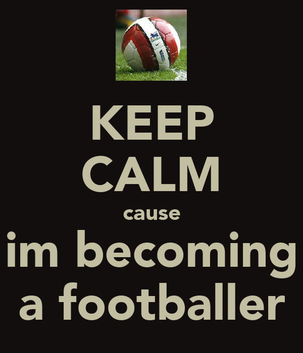KEEP CALM cause im becoming a footballer
