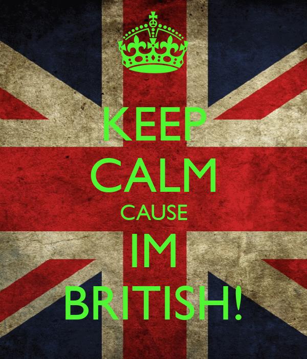KEEP CALM CAUSE IM BRITISH!