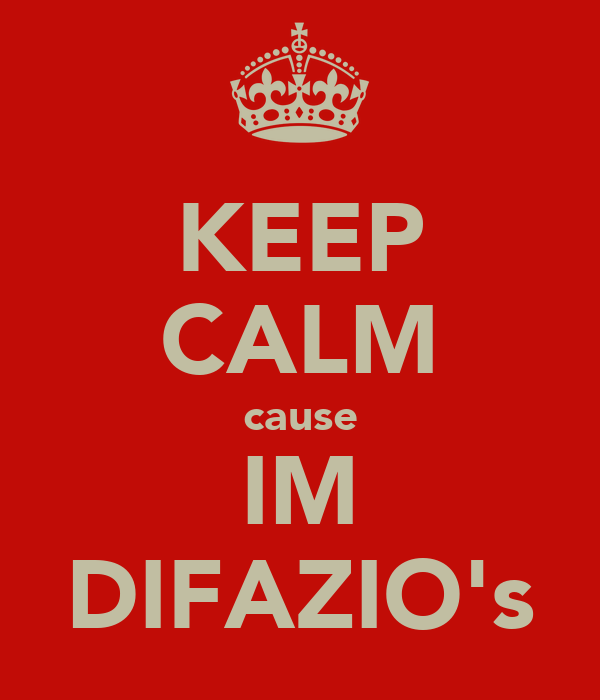 KEEP CALM cause IM DIFAZIO's