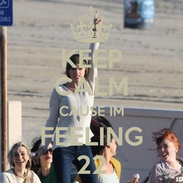 KEEP CALM CAUSE IM FEELING 22
